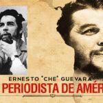 """Ernesto """"Che"""" Guevara: Periodista, investigador, cronista, irónico y pensador"""